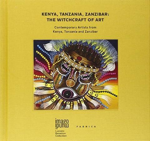 Kenya, Tanzania, Zanzibar. The witchcraft of art. Contemporary artists from Kenya, Tanzania and Zanzibar