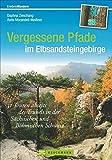Vergessene Pfade im Elbsandsteingebirge: 31 Touren abseits des Trubels in der Sächsischen und Böhmischen Schweiz (Erlebnis Wandern)