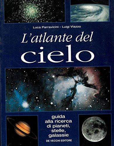 L'atlante del cielo. Guida alla ricerca di pianeti, stelle, galassie.