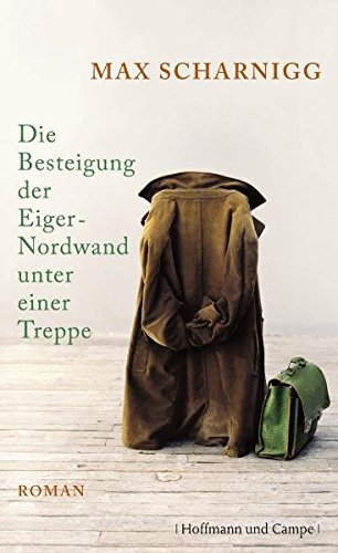 Die Besteigung der Eiger-Nordwand unter einer Treppe: Roman (Literatur-Literatur)