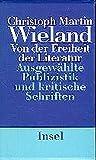 Von der Freiheit der Literatur: Kritische Schriften und ausgewählte Publizistik - Christoph Martin Wieland