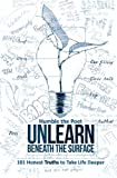 Beneath The Surface: 101 Honest Truths To Take Life Deeper: Volume 2 (Unlearn)