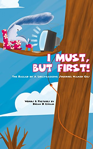 I Must, But First! The Ballad of a Lollygagging Squirrel Named Gus (Gus the Squirrel Book 1) (English Edition)
