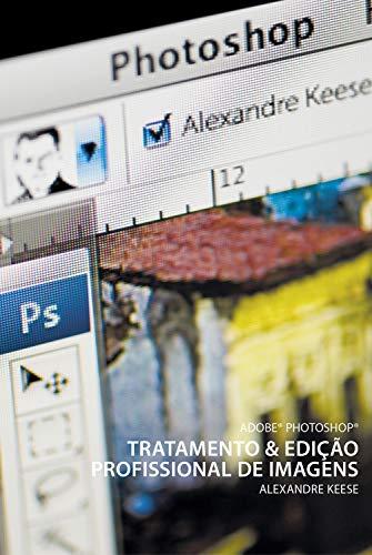 Adobe Photoshop: Tratamento e edição profissional de imagens (Portuguese Edition) por Alexandre Keese