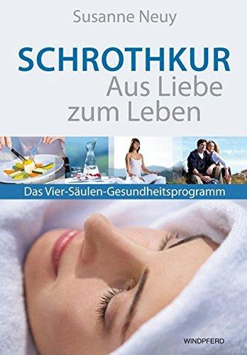 Schrothkur - Aus Liebe zum Leben. Das Vier-Säulen-Gesundheitsprogramm
