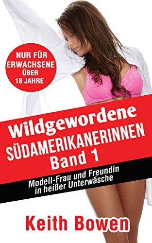 Wildgewordene Südamerikanerinnen, Band 1: Modell-Frau und Freundin in heißer Unterwäsche (English Edition)