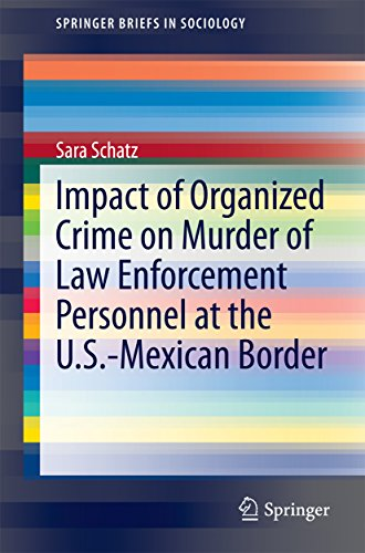 Impact of Organized Crime on Murder of Law Enforcement Personnel at the U.S.-Mexican Border (SpringerBriefs in Sociology) (English Edition) por Sara Schatz