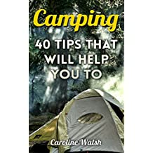 Camping: 40 Tips That Will help You To Spend Your Time Interesting And Safety (English Edition)