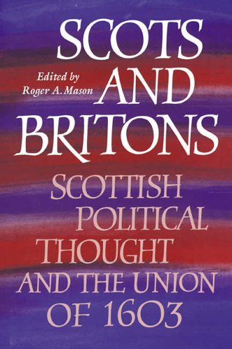 Scots and Britons: Scottish Political Thought and the Union of 1603 by Mason (2008-01-12)