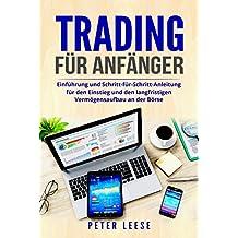 Trading für Anfänger: Einführung und Schritt-für-Schritt-Anleitung für den Einstieg und den langfristigen Vermögensaufbau an der Börse.
