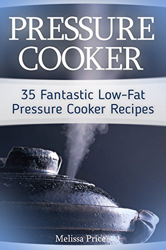 Low Pressure-cooker (Pressure Cooker: 35 Fantastic Low-Fat Pressure Cooker Recipes (English Edition))