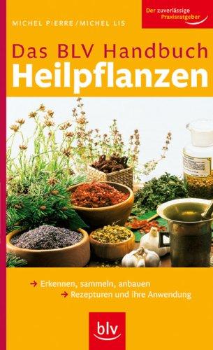 BLV Handbuch Heilpflanzen: Erkennen, sammeln, anbauen Rezepturen und ihre Anwendung