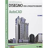 Disegno per il progetto edilizio. AutoCAD. Con DVD. Per le Scuole superiori