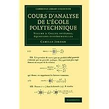 Cours d'analyse de l'ecole polytechnique: Volume 3, Calcul intégral; équations différentielles