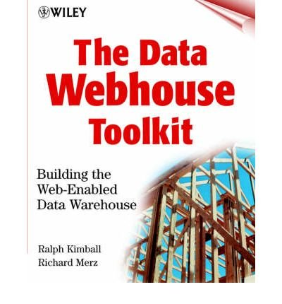 [(The Data Webhouse Toolkit: Building the Web-enabled Data Warehouse )] [Author: Ralph Kimball] [Feb-2000]