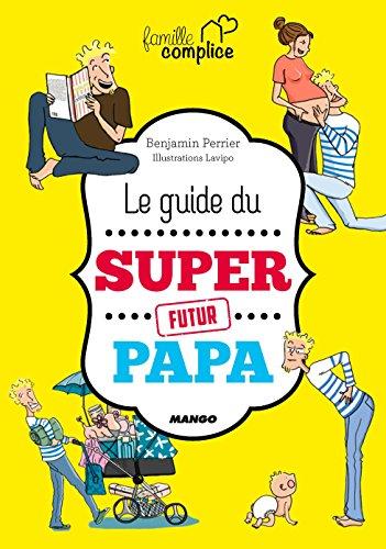 Le guide du super futur papa par Benjamin Perrier