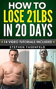 How To Lose 21 Lbs In 20 Days : 14 Video Tutorials Included! by [Fasenfeld, Stephen]