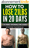 How To Lose 21 Lbs In 20 Days : 14 Video Tutorials Included! (English Edition)