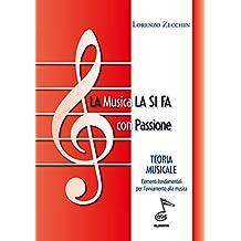 LA MUSICA LA SI FA CON PASSIONE: TEORIA MUSICALE Elementi fondamentali per l'avvio alla musica (Italian Edition)