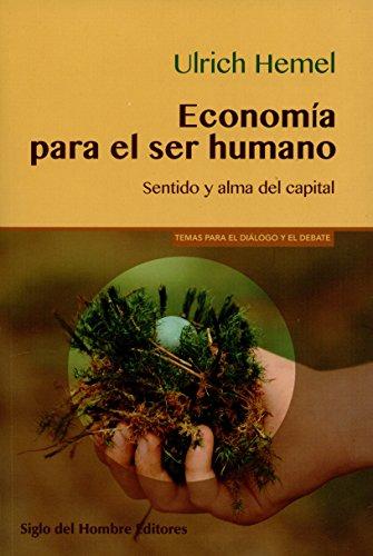 Economía para el ser humano: Sentido y alma del capital (Temas para el diálogo y el debate) por Ulrich Hemel