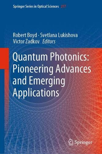 Quantum Photonics: Pioneering Advances and Emerging Applications (Springer Series in Optical Sciences, Band 217)