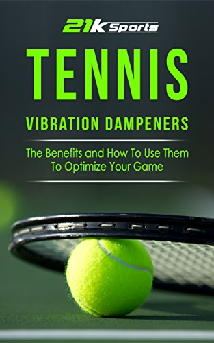 Tennis: Vibration Dampeners- The Benefits and How To Use Them To Optimize Your Game (Tennis, Vibration dampener, racket accessories, shock absorber,) (English Edition) -