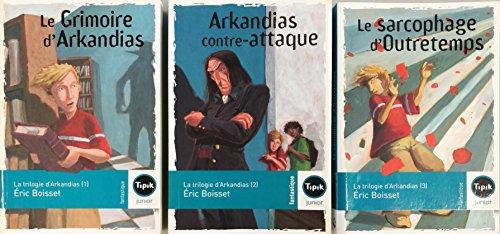 La trilogie d'Arkandias, Tomes 1 à 3 (3 livres): Le grimoire d'Arkandias / Arkandias contre-attaque / Le sarcophage d'Outretemps