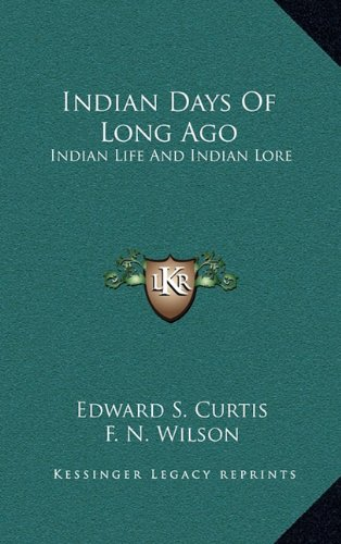 Indian Days of Long Ago: Indian Life and Indian Lore