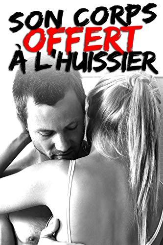 Son Corps Offert à l'huissier: (Romance Adulte -18, Soumission, BDSM, Cuckolding, Triolisme) par Amber Jones