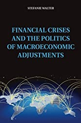 Financial Crises and the Politics of Macroeconomic Adjustments (Political Economy of Institutions and Decisions) by Stefanie Walter (2015-05-21)