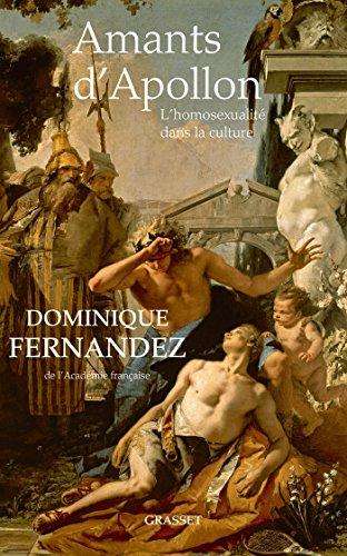 Amants d'Apollon: L'homosexualité dans la culture (essai français) por Dominique Fernandez de l'Académie Française
