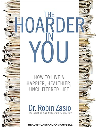 The Hoarder in You: How to Live a Happier, Healthier, Uncluttered Life por Robin Zasio