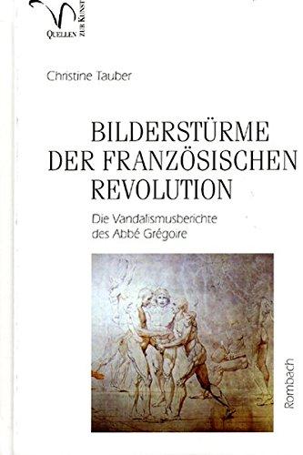 Bilderstürme der Französischen Revolution: Die Vandalismus-Berichte des Abbé Grégoire (Quellen zur Kunst) Kunst-revolution