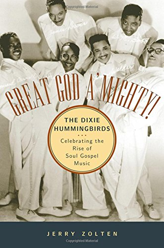Great God A'Mighty! the Dixie Hummingbirds: Celebrating the Rise of Soul Gospel Music