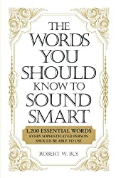 The Words You Should Know Sound Smart: 1, 200 Essential Words Every Sophisticated Person Should Be Able to Use by Robert W. Bly (1900-01-01)