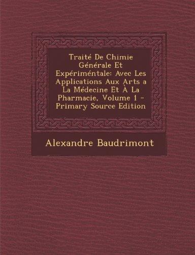 Traite de Chimie Generale Et Experimentale: Avec Les Applications Aux Arts a la Medecine Et a la Pharmacie, Volume 1 par Alexandre Edouard Baudrimont