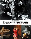 A table avec Charlie Chaplin : 60 recettes vagabondes de Dixsaut. Claire (2012) Relié