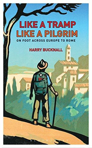 Like a Tramp Like a Pilgrim: On Foot Across Europe To Rome