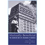 Mutually Beneficial: The Guardian and Life Insurance in America by Robert E. Wright (2004-07-01)