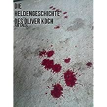 Die Heldengeschichte des Oliver Koch (kleine Großstadtgeschichten) (German Edition)