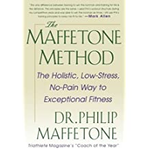 The Maffetone Method: The Holistic, Low-Stress, No-Pain Way to Exceptional Fitness by Philip Maffetone (1999-08-10)