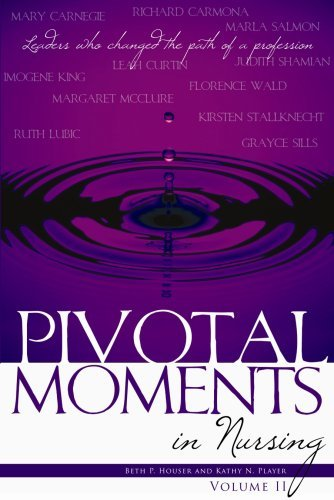 pivotal-moments-in-nursing-leaders-who-changed-the-path-of-a-profession-volume-ii-by-beth-houser-200