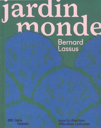 Bernard Lassus - The garden world. Catalogue par Collectif