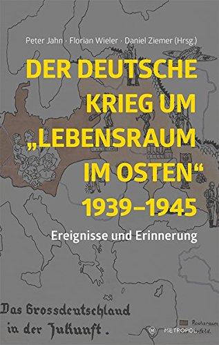 """Der deutsche Krieg um """"Lebensraum im Osten"""" 1939–1945: Ereignisse und Erinnerung"""