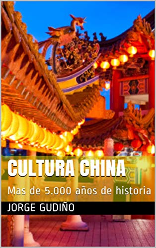 Cultura China: 5.000 años de historia (Culturas del mundo nº 1) por Jorge Gudiño