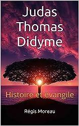 Judas Thomas Didyme: Histoire et évangile