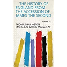 ... The History of England from the Accession of James the Second Volume 1-2