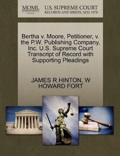 Bertha v. Moore, Petitioner, v. the P.W. Publishing Company, Inc. U.S. Supreme Court Transcript of Record with Supporting Pleadings by JAMES R HINTON (2011-10-29)