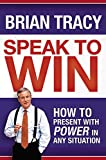 Speak to Win. How to Present with Power in Any Situation