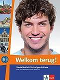 Welkom terug! B1: Niederländisch für Fortgeschrittene. Lehr- und Arbeitsbuch mit Audio-CD. Lehr- und Arbeitsbuch + Audio-CD